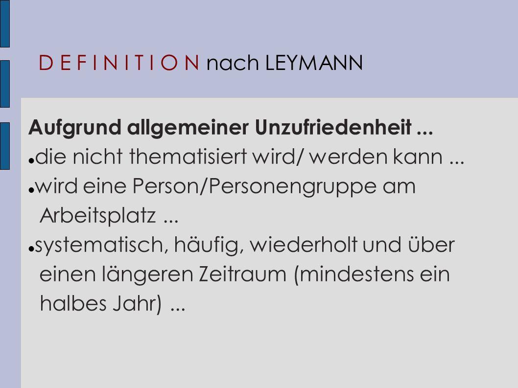 D E F I N I T I O N nach LEYMANN Aufgrund allgemeiner Unzufriedenheit... die nicht thematisiert wird/ werden kann... wird eine Person/Personengruppe a