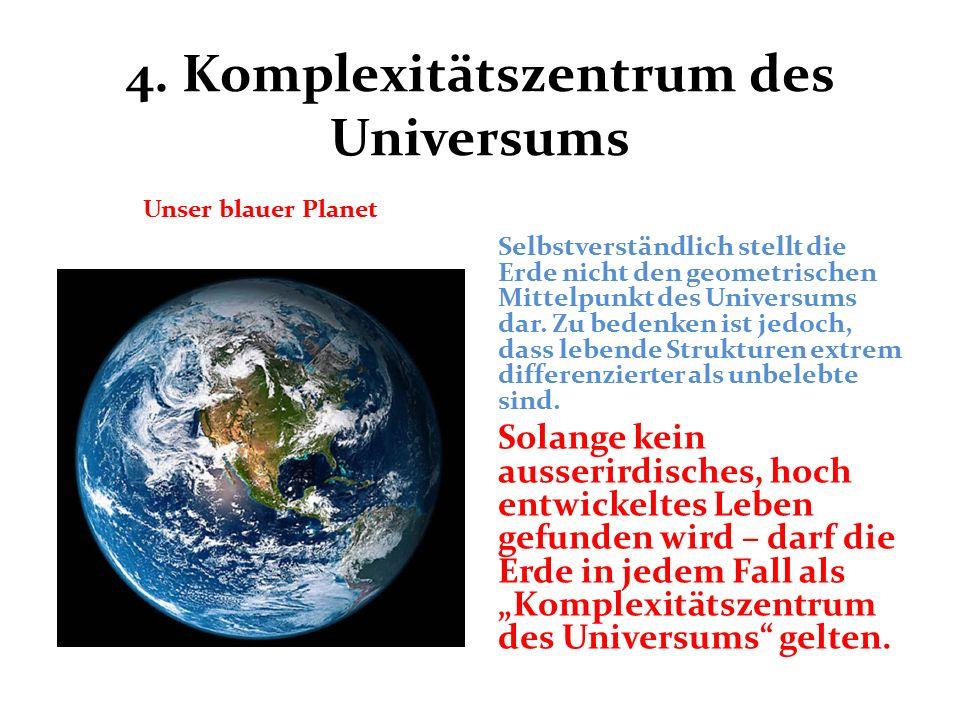 4. Komplexitätszentrum des Universums Unser blauer Planet Selbstverständlich stellt die Erde nicht den geometrischen Mittelpunkt des Universums dar. Z