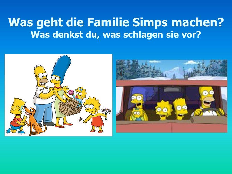 Was geht die Familie Simps machen? Was denkst du, was schlagen sie vor?