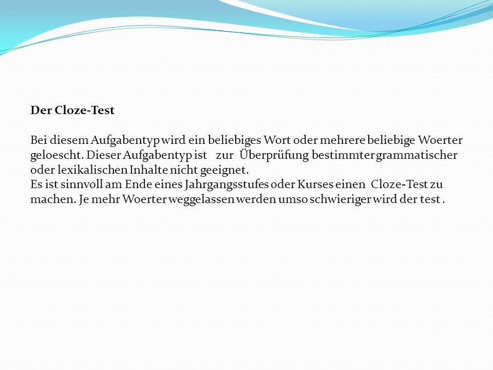 Der Cloze-Test Bei diesem Aufgabentyp wird ein beliebiges Wort oder mehrere beliebige Woerter geloescht.