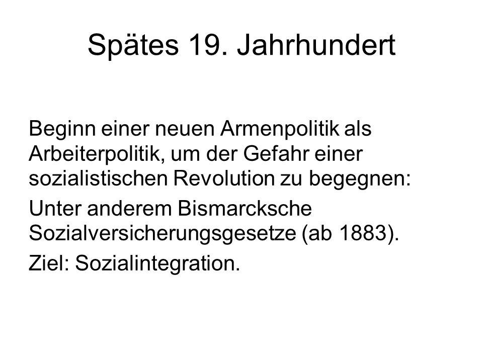 Spätes 19. Jahrhundert Beginn einer neuen Armenpolitik als Arbeiterpolitik, um der Gefahr einer sozialistischen Revolution zu begegnen: Unter anderem