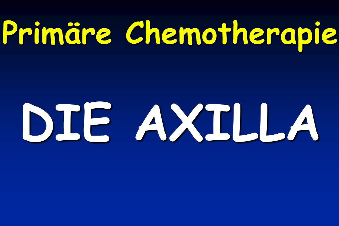 Primäre Chemotherapie DIE AXILLA