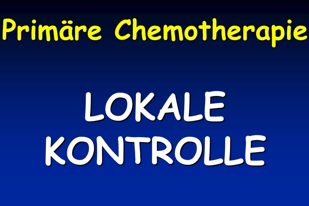 Primäre Chemotherapie LOKALEKONTROLLE