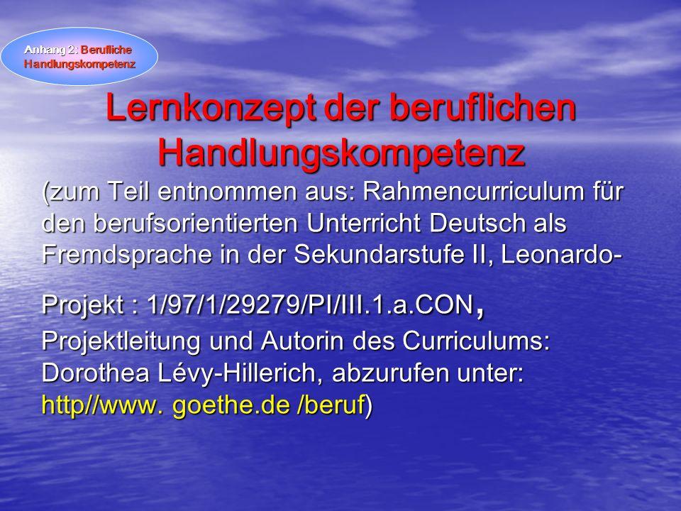 Lernkonzept der beruflichen Handlungskompetenz (zum Teil entnommen aus: Rahmencurriculum für den berufsorientierten Unterricht Deutsch als Fremdsprach