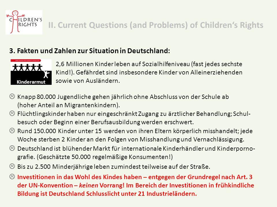 3. Fakten und Zahlen zur Situation in Deutschland: Kinderarmut 2,6 Millionen Kinder leben auf Sozialhilfeniveau (fast jedes sechste Kind!). Gefährdet