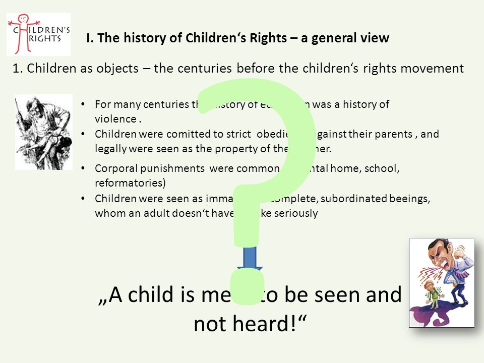 I. The history of Children's Rights – a general view For many centuries the history of education was a history of violence. Children were comitted to