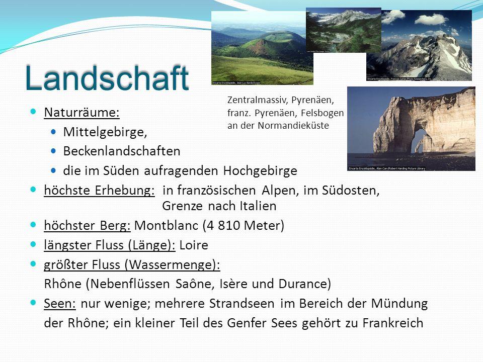 Landschaft Naturräume: Mittelgebirge, Beckenlandschaften die im Süden aufragenden Hochgebirge höchste Erhebung: in französischen Alpen, im Südosten, G