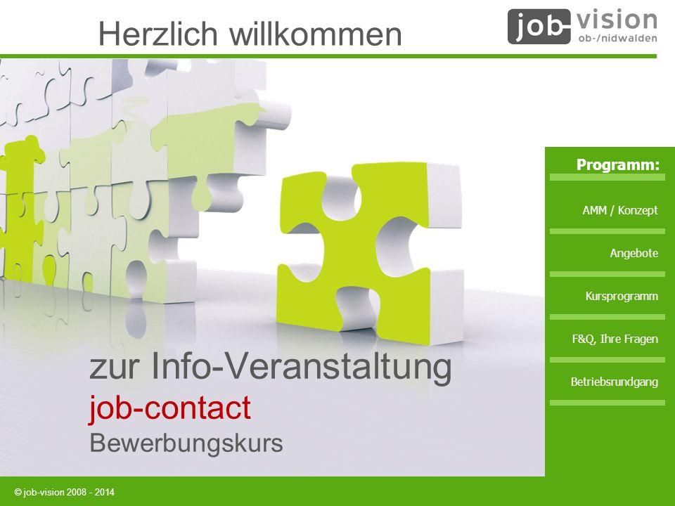 © job-vision 2008 - 2014 zur Info-Veranstaltung job-contact Bewerbungskurs Herzlich willkommen AMM / Konzept Angebote Kursprogramm F&Q, Ihre Fragen Be