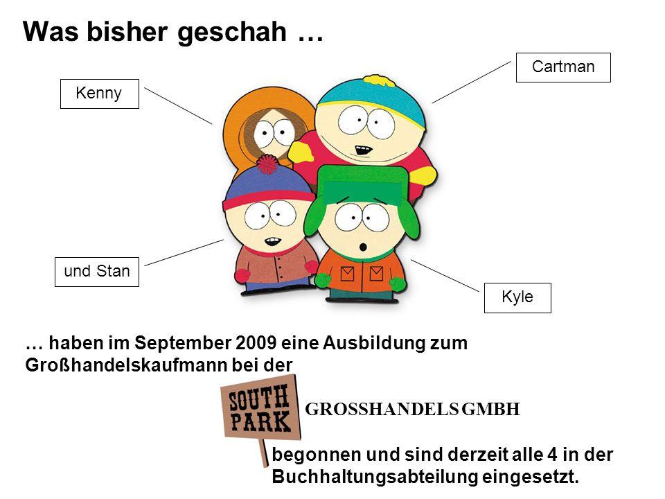Was bisher geschah … Cartman Kyle Kenny und Stan … haben im September 2009 eine Ausbildung zum Großhandelskaufmann bei der GROSSHANDELS GMBH begonnen