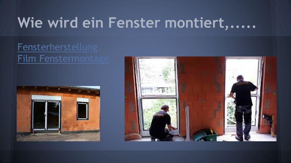 Wie wird ein Fenster montiert,..... Fensterherstellung Film Fenstermontage