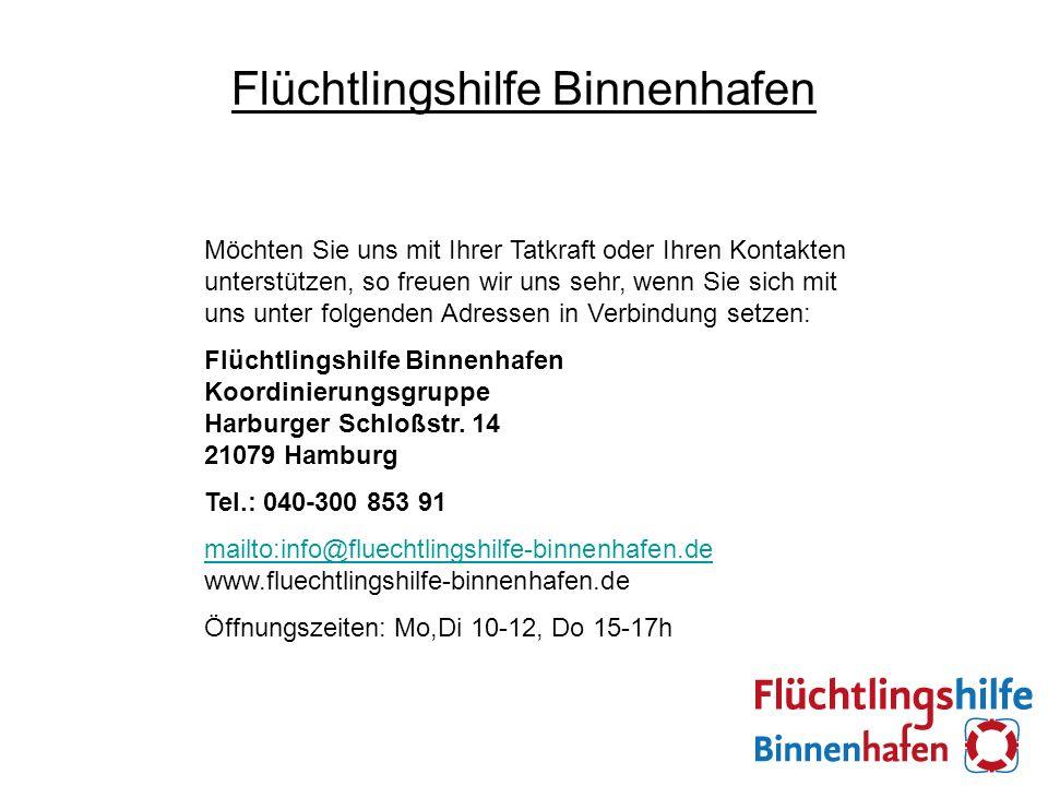 Flüchtlingshilfe Binnenhafen Möchten Sie uns mit Ihrer Tatkraft oder Ihren Kontakten unterstützen, so freuen wir uns sehr, wenn Sie sich mit uns unter folgenden Adressen in Verbindung setzen: Flüchtlingshilfe Binnenhafen Koordinierungsgruppe Harburger Schloßstr.