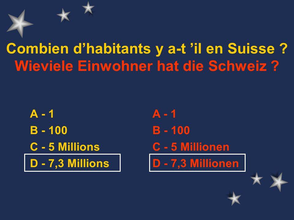 A - 1 B - 100 C - 5 Millions D - 7,3 Millions Combien d'habitants y a-t 'il en Suisse .