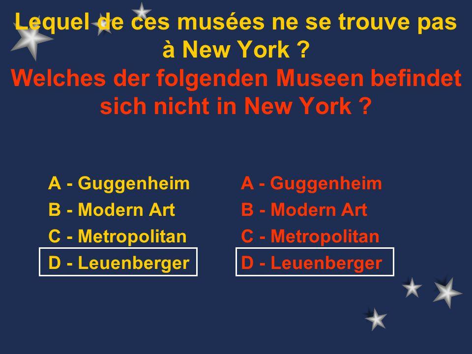 A - Guggenheim B - Modern Art C - Metropolitan D - Leuenberger Lequel de ces musées ne se trouve pas à New York .