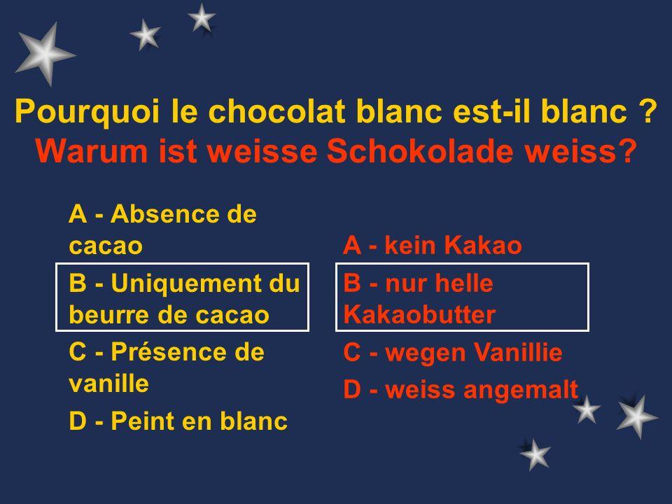A - Absence de cacao B - Uniquement du beurre de cacao C - Présence de vanille D - Peint en blanc Pourquoi le chocolat blanc est-il blanc .