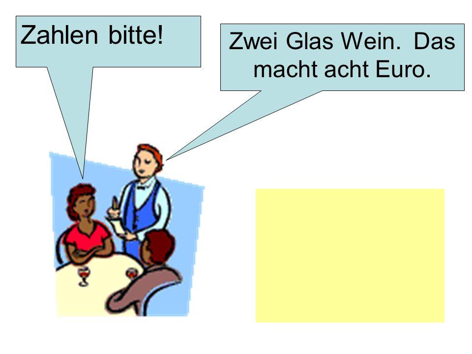 Zahlen bitte! Zwei Glas Wein. Das macht acht Euro.