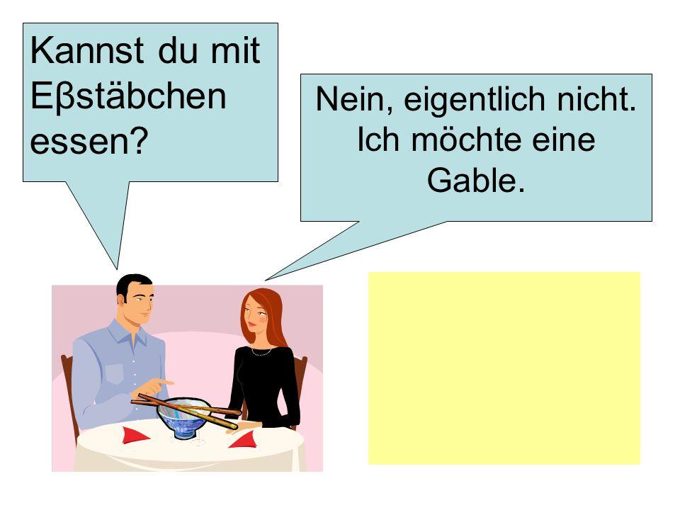 Kannst du mit Eβstäbchen essen? Nein, eigentlich nicht. Ich möchte eine Gable.