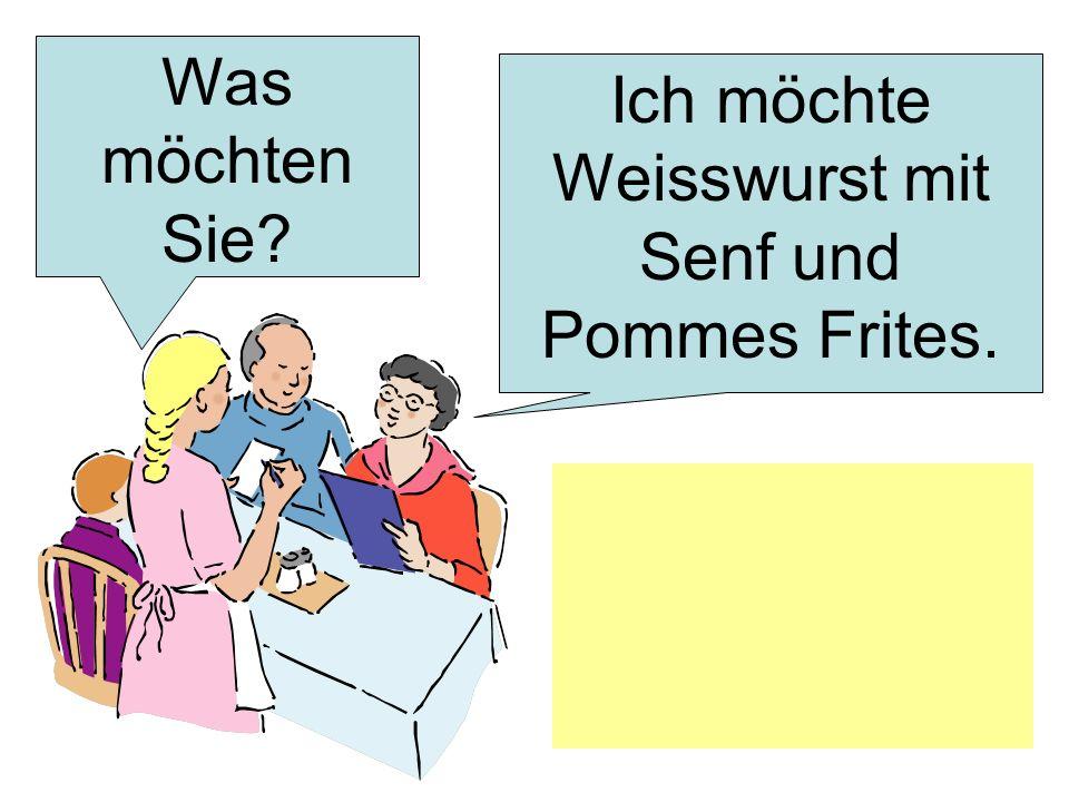 Was möchten Sie? Ich möchte Weisswurst mit Senf und Pommes Frites.