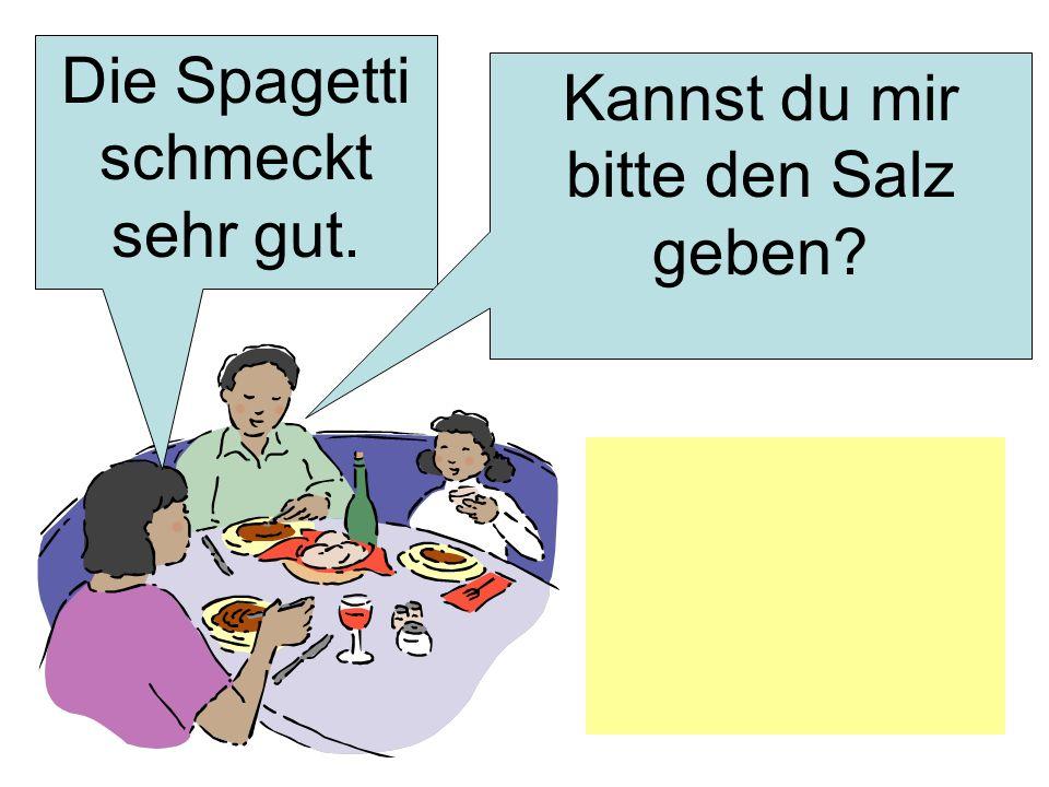 Die Spagetti schmeckt sehr gut. Kannst du mir bitte den Salz geben?