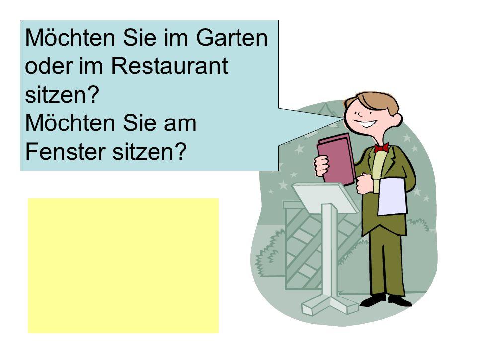 Möchten Sie im Garten oder im Restaurant sitzen? Möchten Sie am Fenster sitzen?