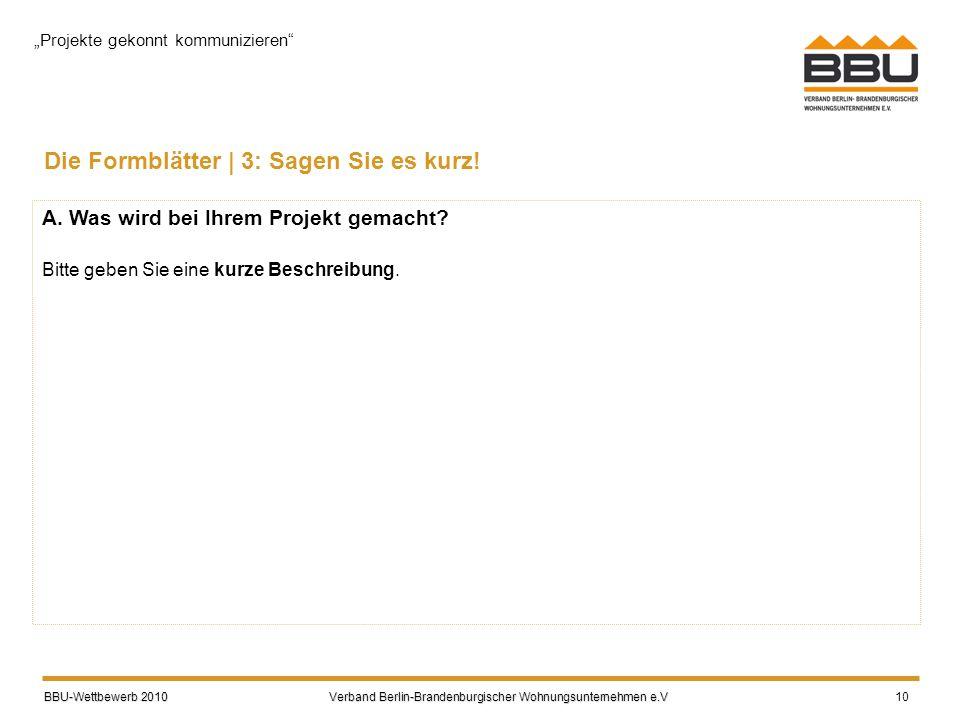 BBU-Wettbewerb 2010 Verband Berlin-Brandenburgischer Wohnungsunternehmen e.V BBU-Wettbewerb 2010 Verband Berlin-Brandenburgischer Wohnungsunternehmen e.V 10 Die Formblätter | 3: Sagen Sie es kurz.