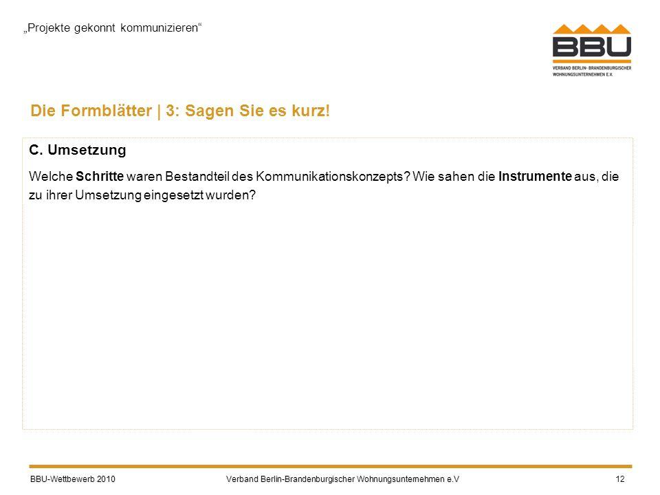BBU-Wettbewerb 2010 Verband Berlin-Brandenburgischer Wohnungsunternehmen e.V BBU-Wettbewerb 2010 Verband Berlin-Brandenburgischer Wohnungsunternehmen e.V 12 Die Formblätter | 3: Sagen Sie es kurz.