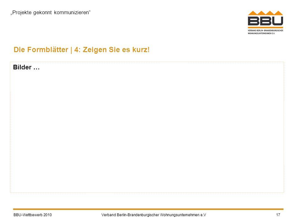 BBU-Wettbewerb 2010 Verband Berlin-Brandenburgischer Wohnungsunternehmen e.V BBU-Wettbewerb 2010 Verband Berlin-Brandenburgischer Wohnungsunternehmen e.V 17 Die Formblätter | 4: Zeigen Sie es kurz.
