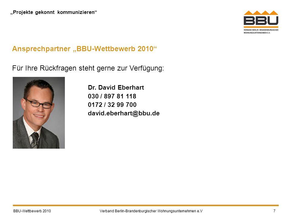 """BBU-Wettbewerb 2010 Verband Berlin-Brandenburgischer Wohnungsunternehmen e.V BBU-Wettbewerb 2010 Verband Berlin-Brandenburgischer Wohnungsunternehmen e.V 7 Ansprechpartner """"BBU-Wettbewerb 2010 Für Ihre Rückfragen steht gerne zur Verfügung: Dr."""