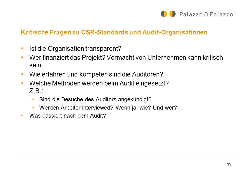 19 Kritische Fragen zu CSR-Standards und Audit-Organisationen  Ist die Organisation transparent?  Wer finanziert das Projekt? Vormacht von Unternehm