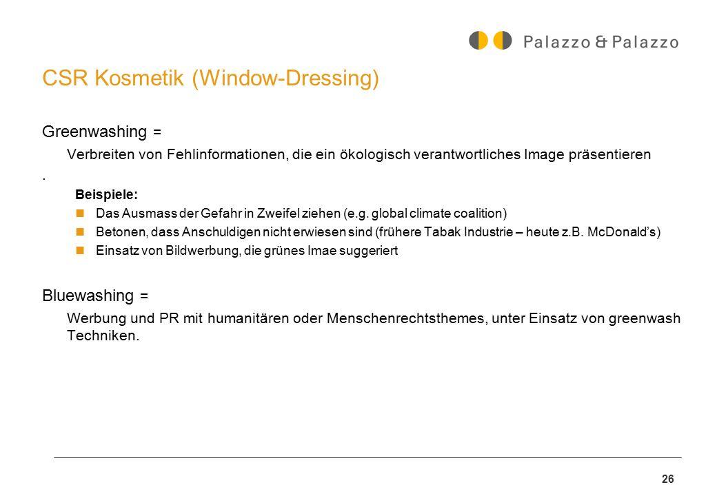 26 CSR Kosmetik (Window-Dressing) Greenwashing = Verbreiten von Fehlinformationen, die ein ökologisch verantwortliches Image präsentieren. Beispiele: