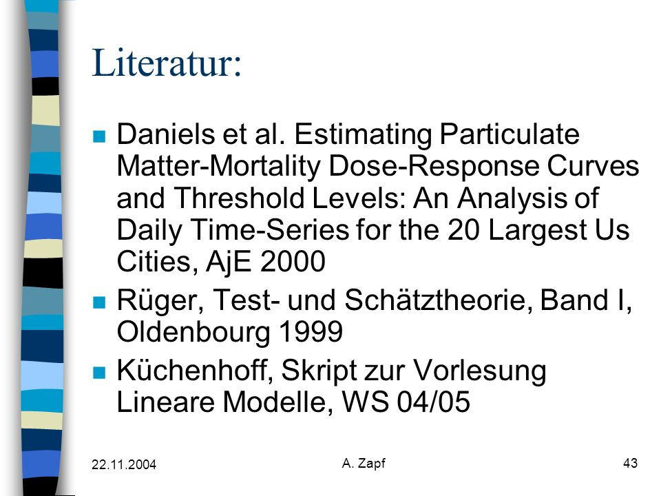 22.11.2004 A. Zapf43 Literatur: n Daniels et al. Estimating Particulate Matter-Mortality Dose-Response Curves and Threshold Levels: An Analysis of Dai