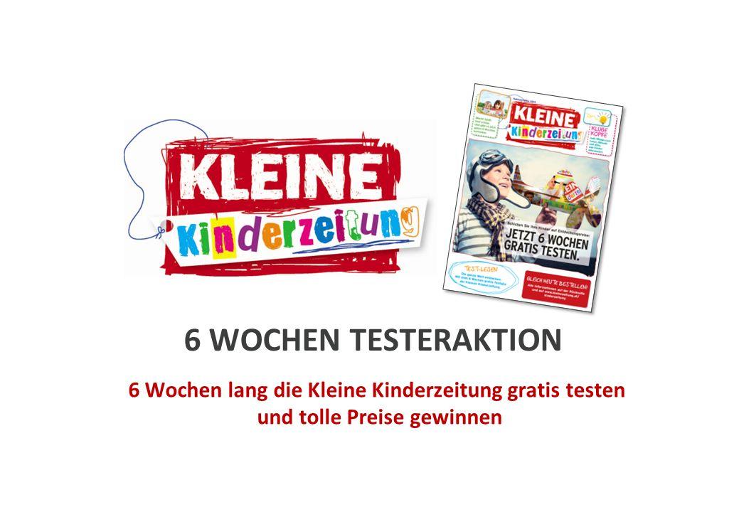 6 WOCHEN TESTERAKTION 6 Wochen lang die Kleine Kinderzeitung gratis testen und tolle Preise gewinnen