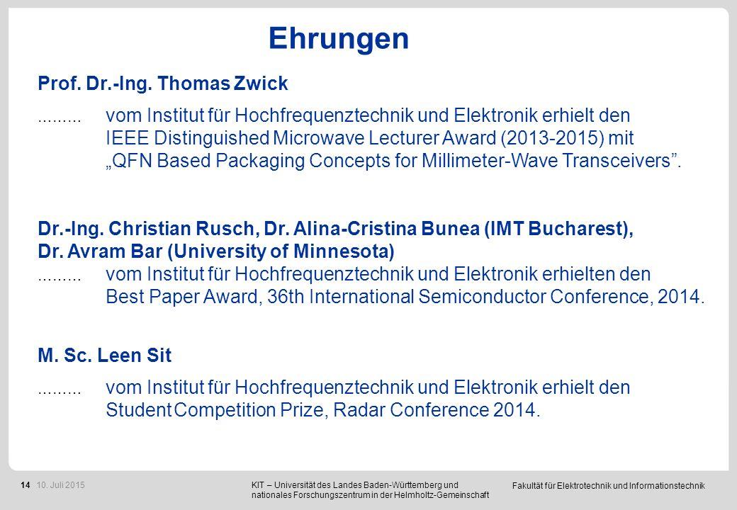 Fakultät für Elektrotechnik und Informationstechnik 14 Ehrungen Prof. Dr.-Ing. Thomas Zwick ……… vom Institut für Hochfrequenztechnik und Elektronik er