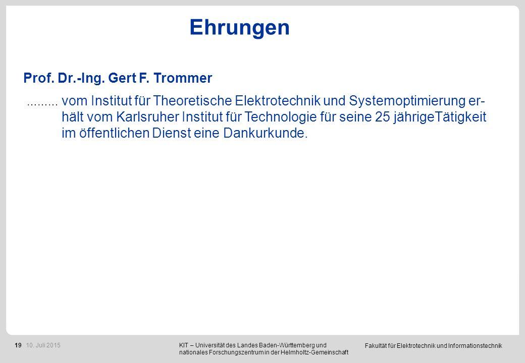Fakultät für Elektrotechnik und Informationstechnik 19 Ehrungen Prof. Dr.-Ing. Gert F. Trommer ……… vom Institut für Theoretische Elektrotechnik und Sy