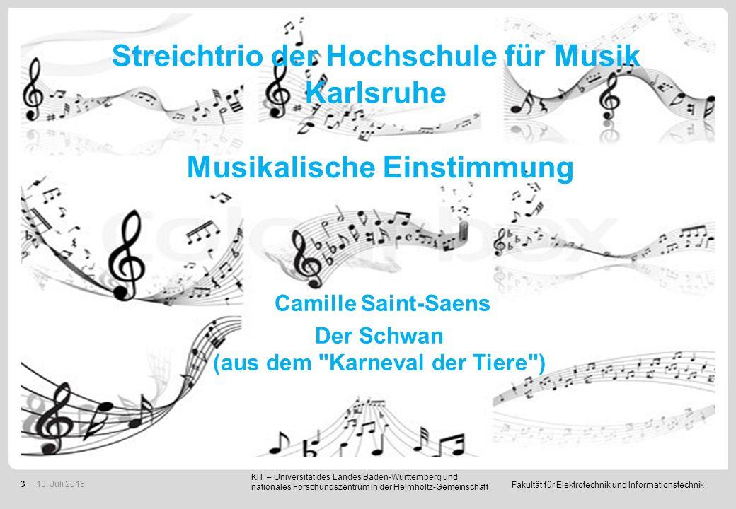 Fakultät für Elektrotechnik und Informationstechnik 3 Streichtrio der Hochschule für Musik Karlsruhe Musikalische Einstimmung Camille Saint-Saens Der