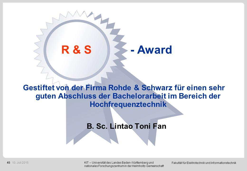 Fakultät für Elektrotechnik und Informationstechnik 45 R & S - Award B. Sc. Lintao Toni Fan Gestiftet von der Firma Rohde & Schwarz für einen sehr gut