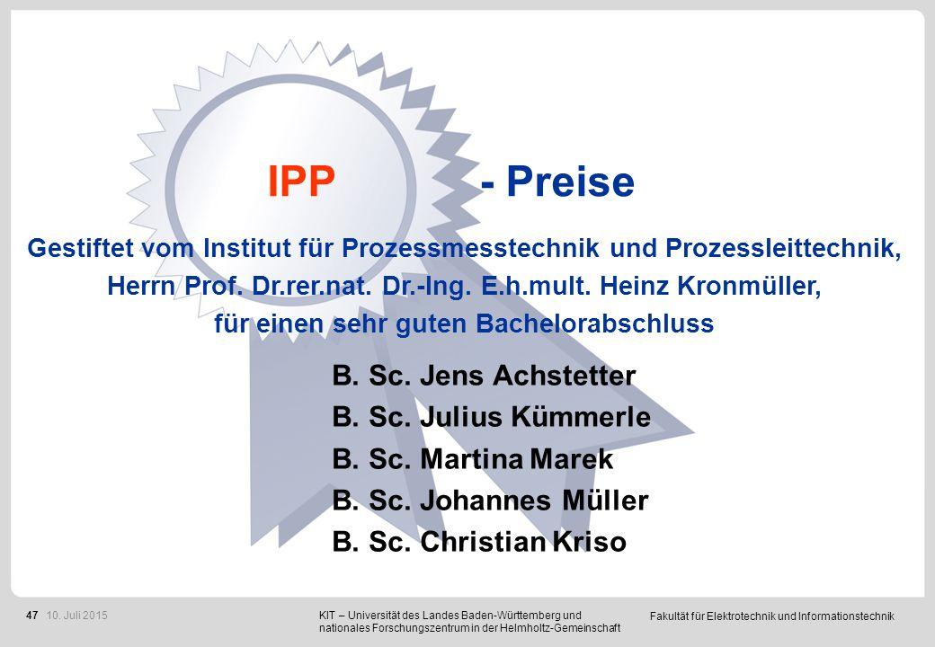 Fakultät für Elektrotechnik und Informationstechnik 47 IPP - Preise B. Sc. Jens Achstetter B. Sc. Julius Kümmerle B. Sc. Martina Marek B. Sc. Johannes