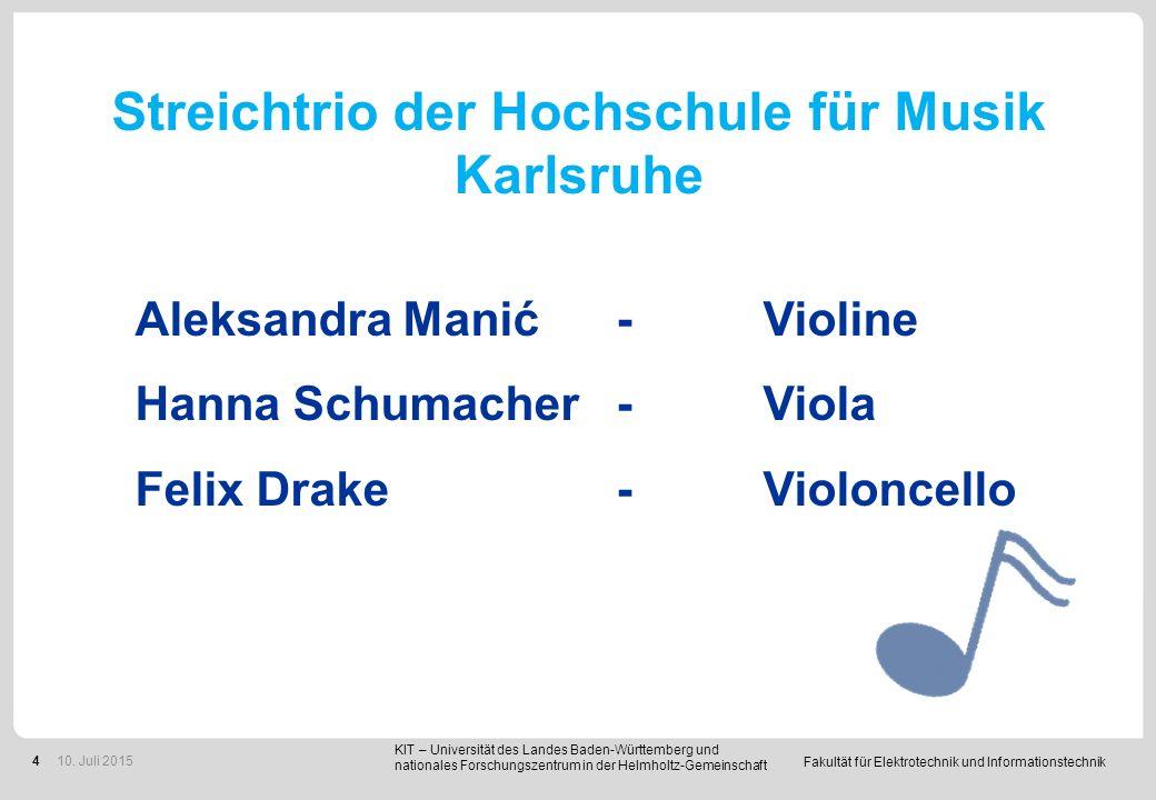 Fakultät für Elektrotechnik und Informationstechnik 4 Streichtrio der Hochschule für Musik Karlsruhe Aleksandra Manić-Violine Hanna Schumacher-Viola F