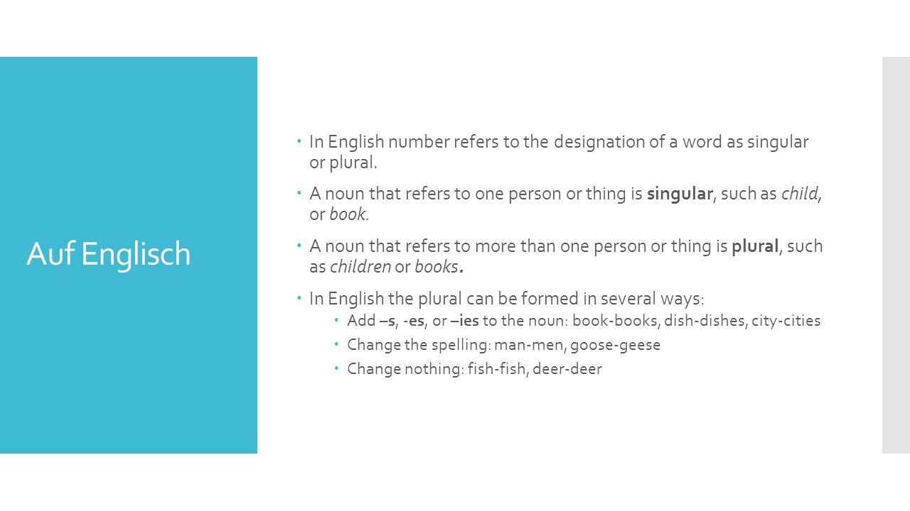 Auf Deutsch  German uses many different ways to form plurals.