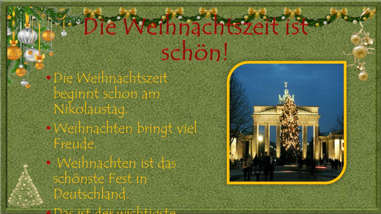 Die Weihnachtszeit beginnt schon am Nikolaustag.Weihnachten bringt viel Freude.