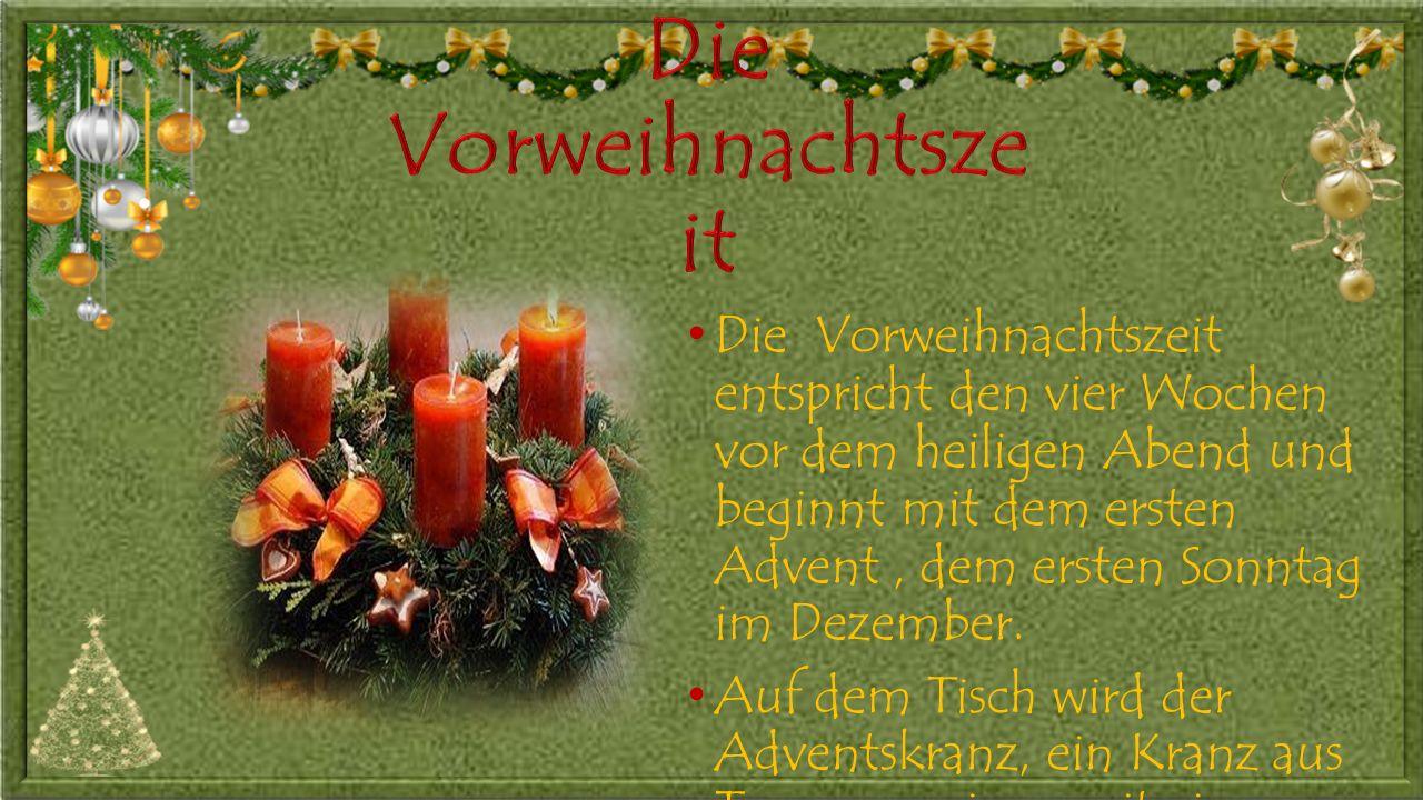 Die Vorweihnachtszeit entspricht den vier Wochen vor dem heiligen Abend und beginnt mit dem ersten Advent, dem ersten Sonntag im Dezember.