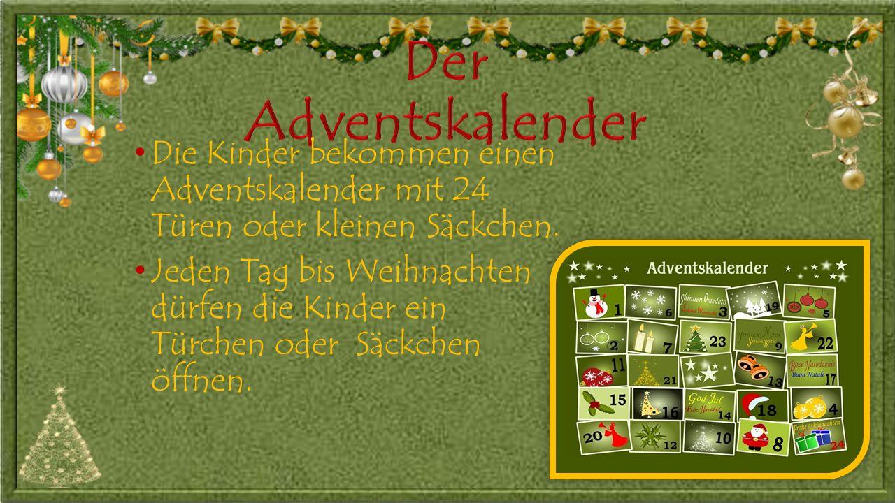 Die Kinder bekommen einen Adventskalender mit 24 Türen oder kleinen Säckchen.
