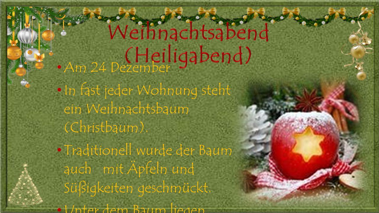 Am 24 Dezember In fast jeder Wohnung steht ein Weihnachtsbaum (Christbaum).