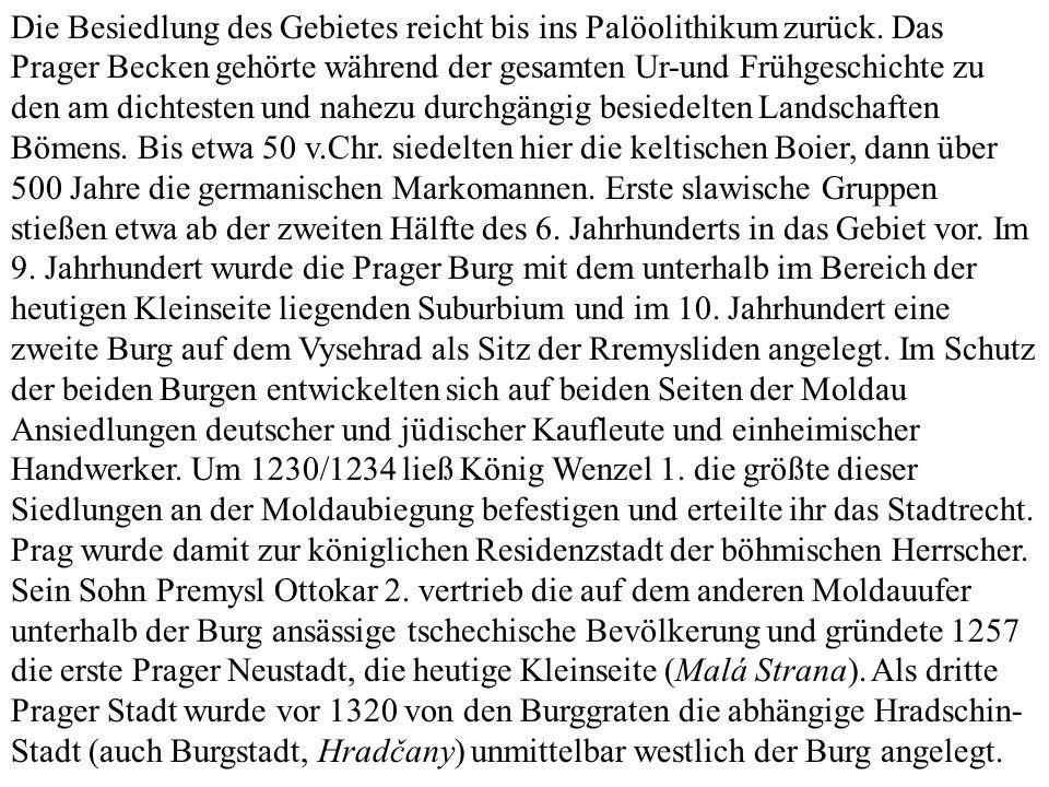 Die Besiedlung des Gebietes reicht bis ins Palöolithikum zurück. Das Prager Becken gehörte während der gesamten Ur-und Frühgeschichte zu den am dichte