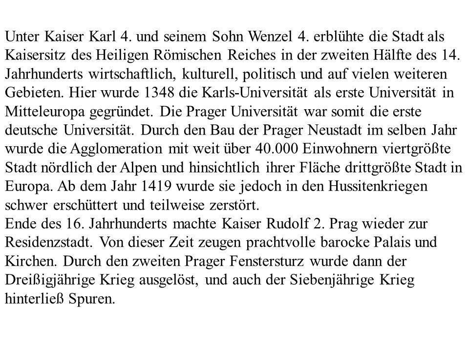 Unter Kaiser Karl 4. und seinem Sohn Wenzel 4. erblühte die Stadt als Kaisersitz des Heiligen Römischen Reiches in der zweiten Hälfte des 14. Jahrhund