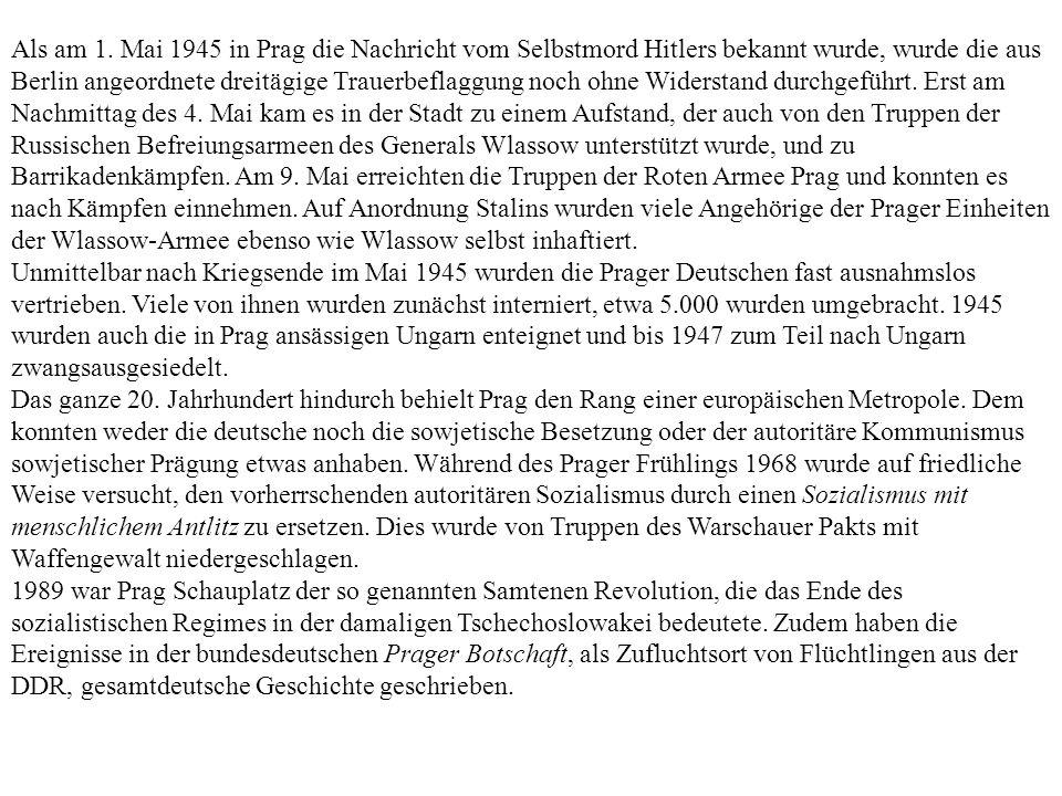 Als am 1. Mai 1945 in Prag die Nachricht vom Selbstmord Hitlers bekannt wurde, wurde die aus Berlin angeordnete dreitägige Trauerbeflaggung noch ohne