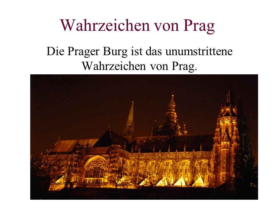 Wahrzeichen von Prag Die Prager Burg ist das unumstrittene Wahrzeichen von Prag.