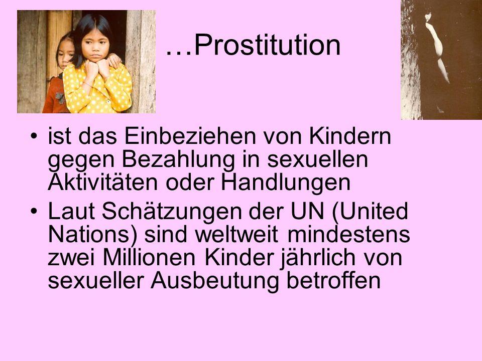 …Prostitution ist das Einbeziehen von Kindern gegen Bezahlung in sexuellen Aktivitäten oder Handlungen Laut Schätzungen der UN (United Nations) sind w
