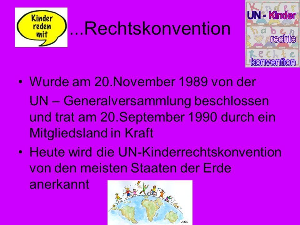 ...Rechtskonvention Wurde am 20.November 1989 von der UN – Generalversammlung beschlossen und trat am 20.September 1990 durch ein Mitgliedsland in Kra