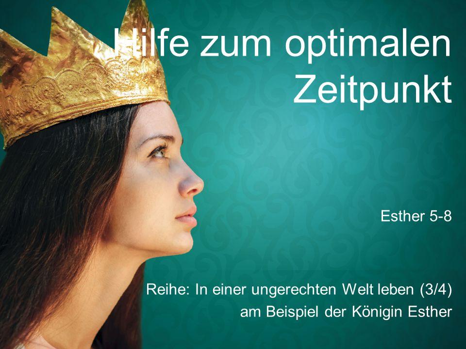 Hilfe zum optimalen Zeitpunkt Reihe: In einer ungerechten Welt leben (3/4) am Beispiel der Königin Esther Esther 5-8