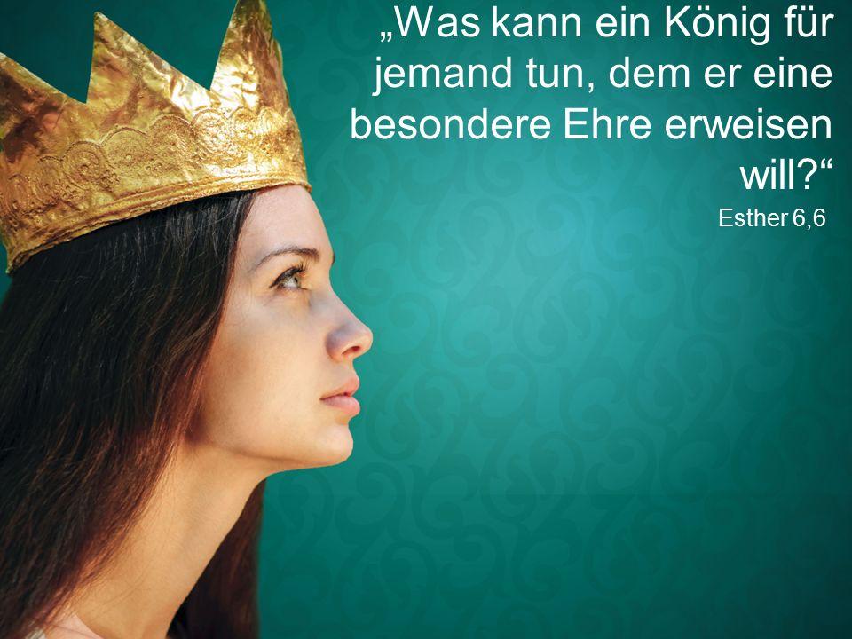 """Esther 6,6 """"Was kann ein König für jemand tun, dem er eine besondere Ehre erweisen will"""